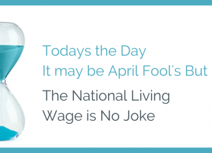 Todays the Day - It may be April Fool's But The National Living Wage is No Joke